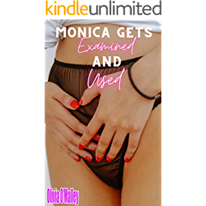 Monica Gets Examined And Used: A Doctor Medical Exam Erotica Short Story