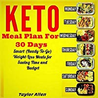 Keto Meal Plan for 30 Days: Smart (Ready-to-Go) Weight-Loss Meals for Saving Time and Budget