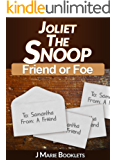 Joliet The Snoop: Friend or Foe