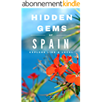 Hidden Gems of SPAIN - Locals Complete Travel Guide for Spain 2018: 8 TRAVEL Guides in 1 : Barcelona, Canary Islands, Granada, Ibiza, Madrid, Mallorca, Seville, Valencia (English Edition)