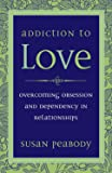Addiction to Love: Overcoming Obsession and