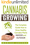 Growing Cannabis: The Ultimate Guide On How To Grow Marijuana INDOORS And OUTDOORS For Medical Marijuana Or Personal Use (cannabis grow lights,drying cannabis,cannabis ... clones, Book 1) (English Edition)