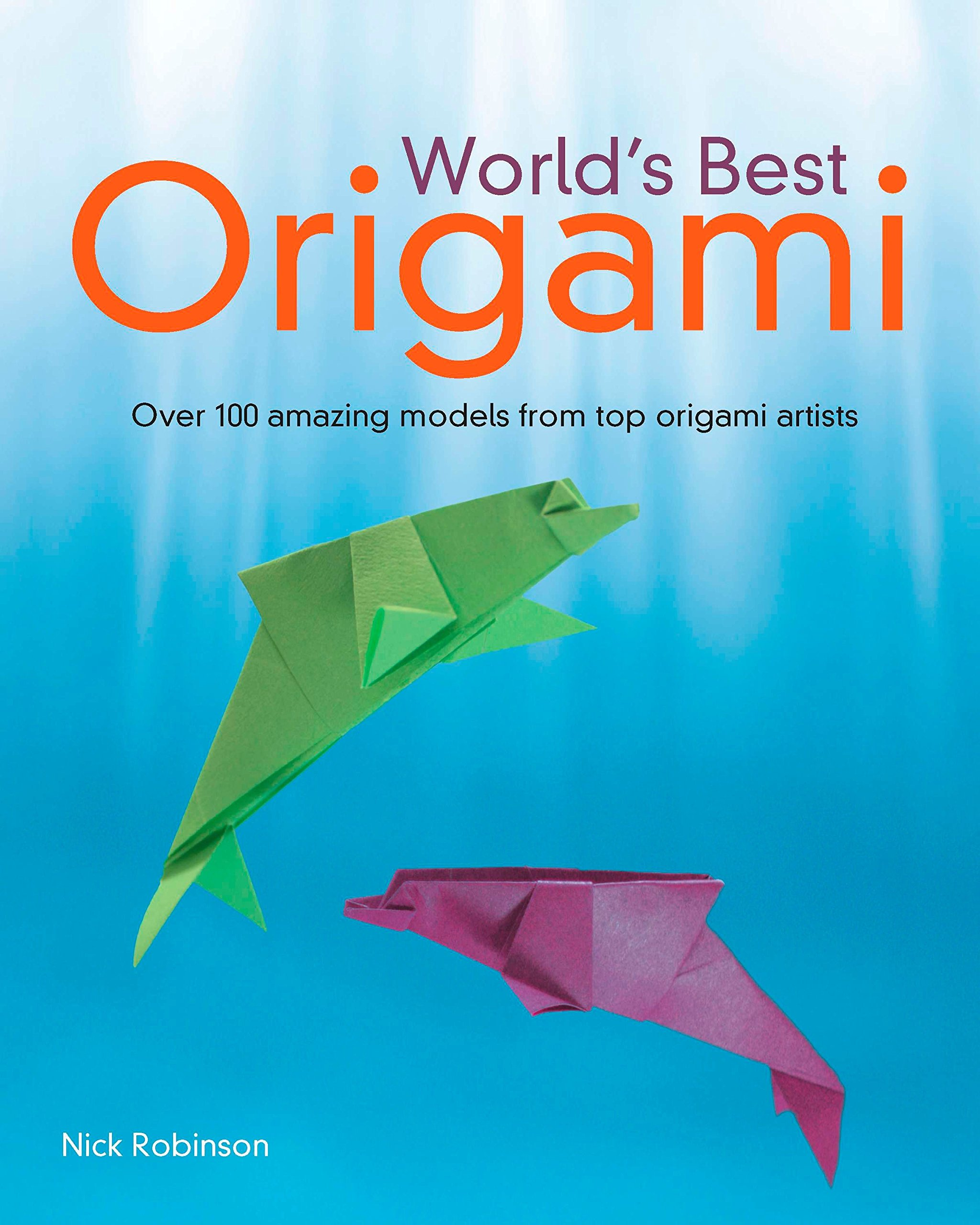 World's Best Origami Paperback Book by Nick Robinson