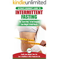 Intermittent Fasting: The Ultimate Beginner's Guide To The Intermittent Fasting Diet Lifestyle - Delay Food Don't Deny It - Finally Lose Weight, Burn Fat, Live A Healthier & More Productive Life