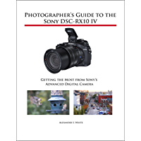 Photographer's Guide to the Sony DSC-RX10 IV: Getting the Most from Sony's Advanced Digital Camera book cover