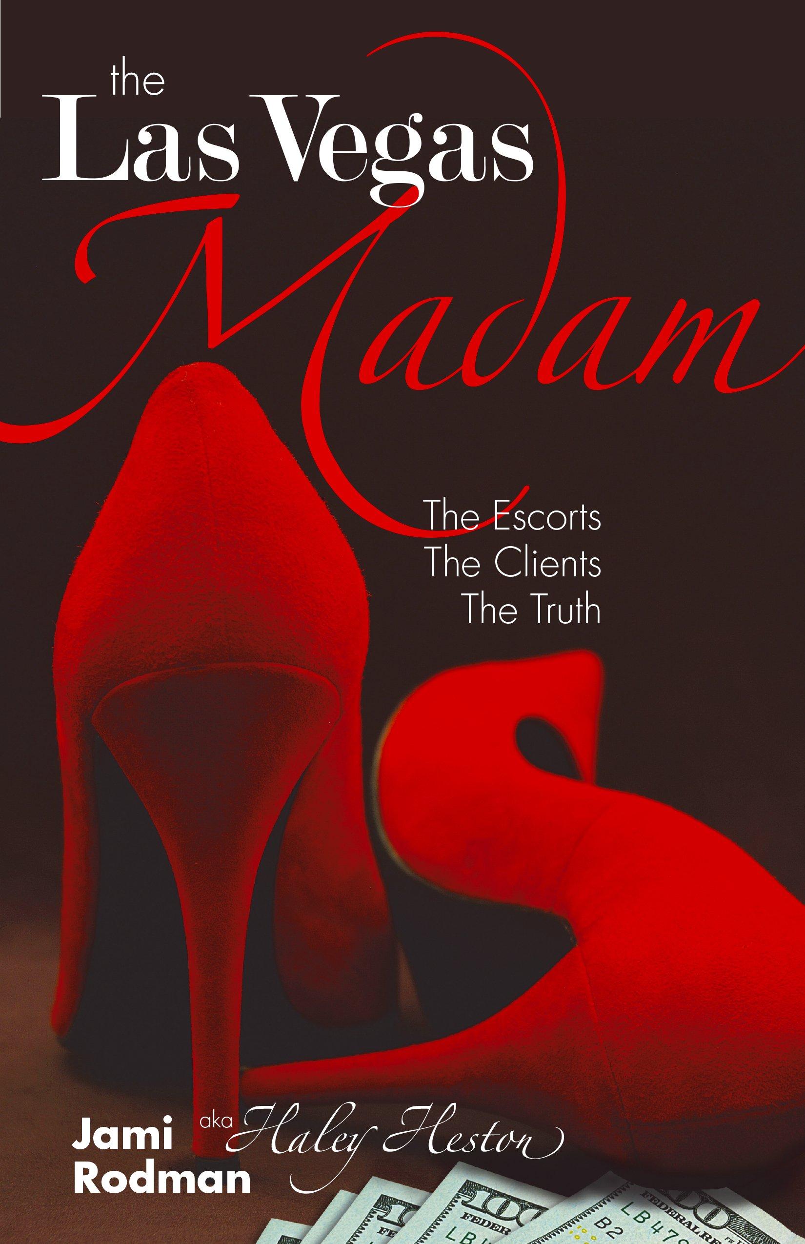 The Las Vegas Madam The Escorts The Clients The Truth Jami Rodman 9780996568203 Amazon Com Books