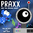 Praxx and the Ringing Robot: 1