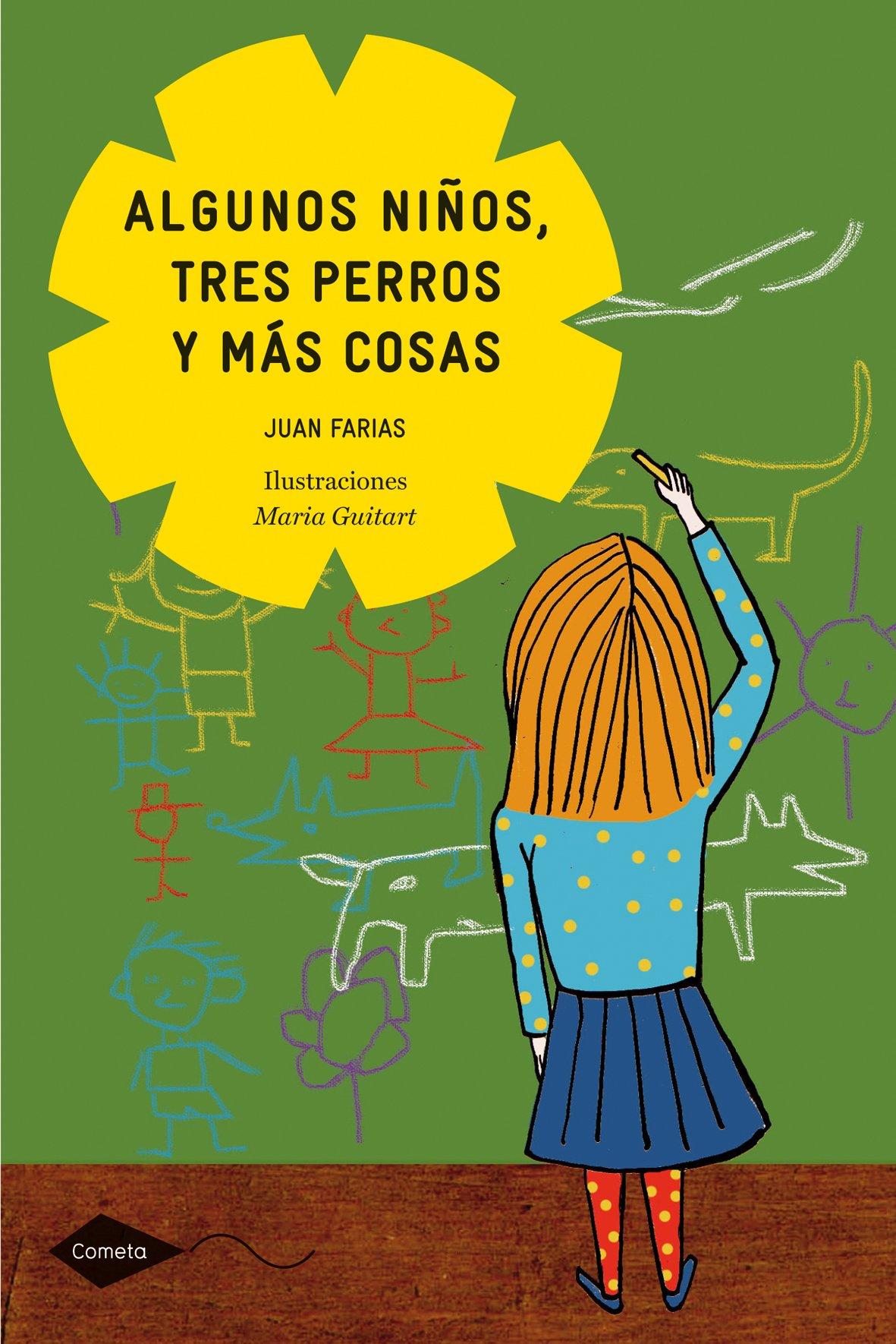 Algunos niños, tres perros y más cosas (Cometa +8) Tapa blanda – 15 mar 2011 Juan Farias Planetalector 8408098993 2232067