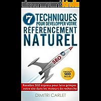 SEO - 7 Techniques pour Développer votre Référencement Naturel: Recettes SEO express pour faire grimper votre site dans les moteurs de recherche