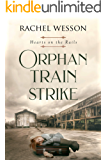 Orphan Train Strike : The Orphan Train Series (Hearts On The Rails Book 5)