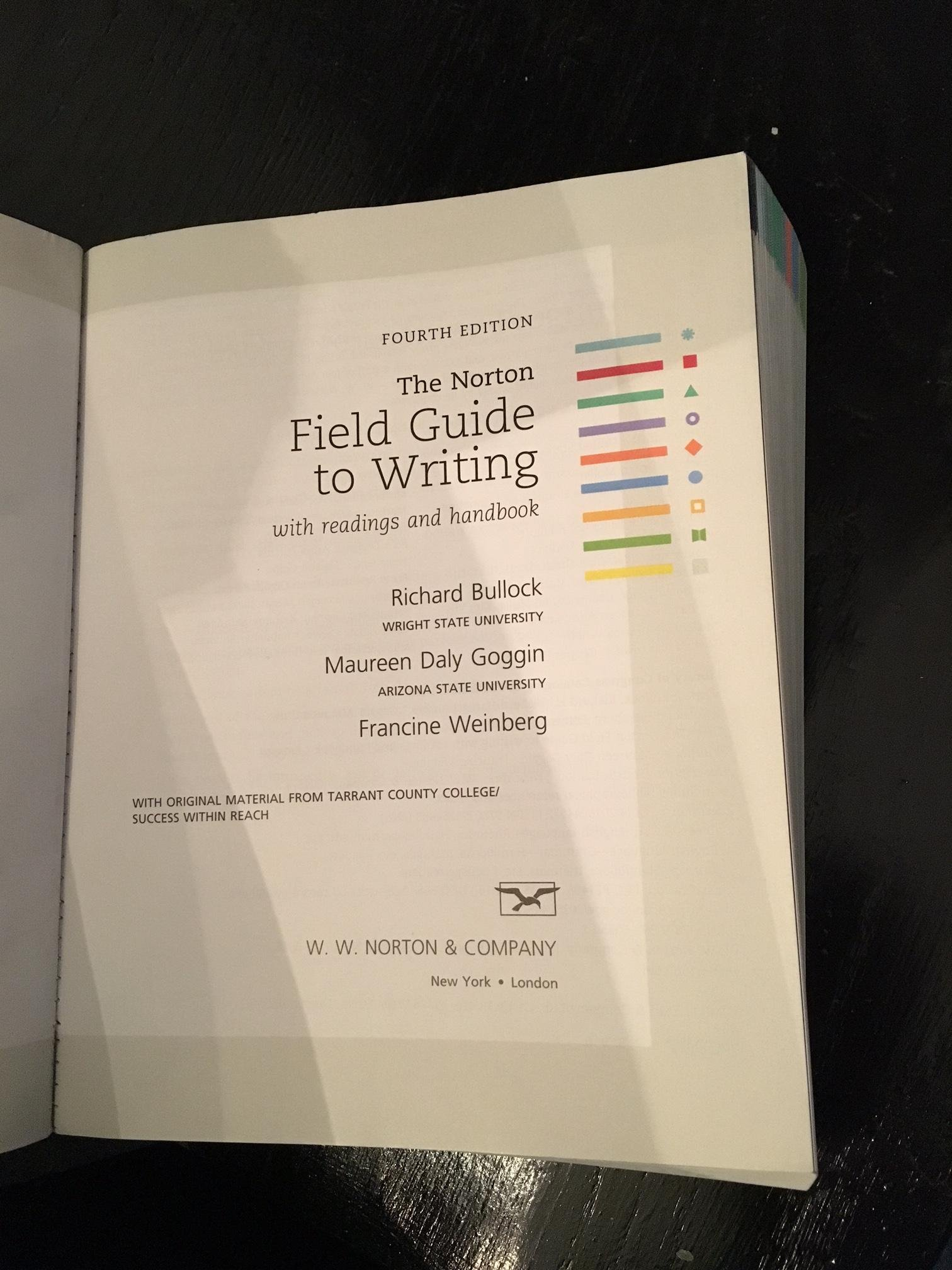 The Norton Field Guide to Writing With Readings And Handbook 4E, Tarrant  County College Custom Edition: Maureen Daly Goggin, Francine Weinberg  Richard ...