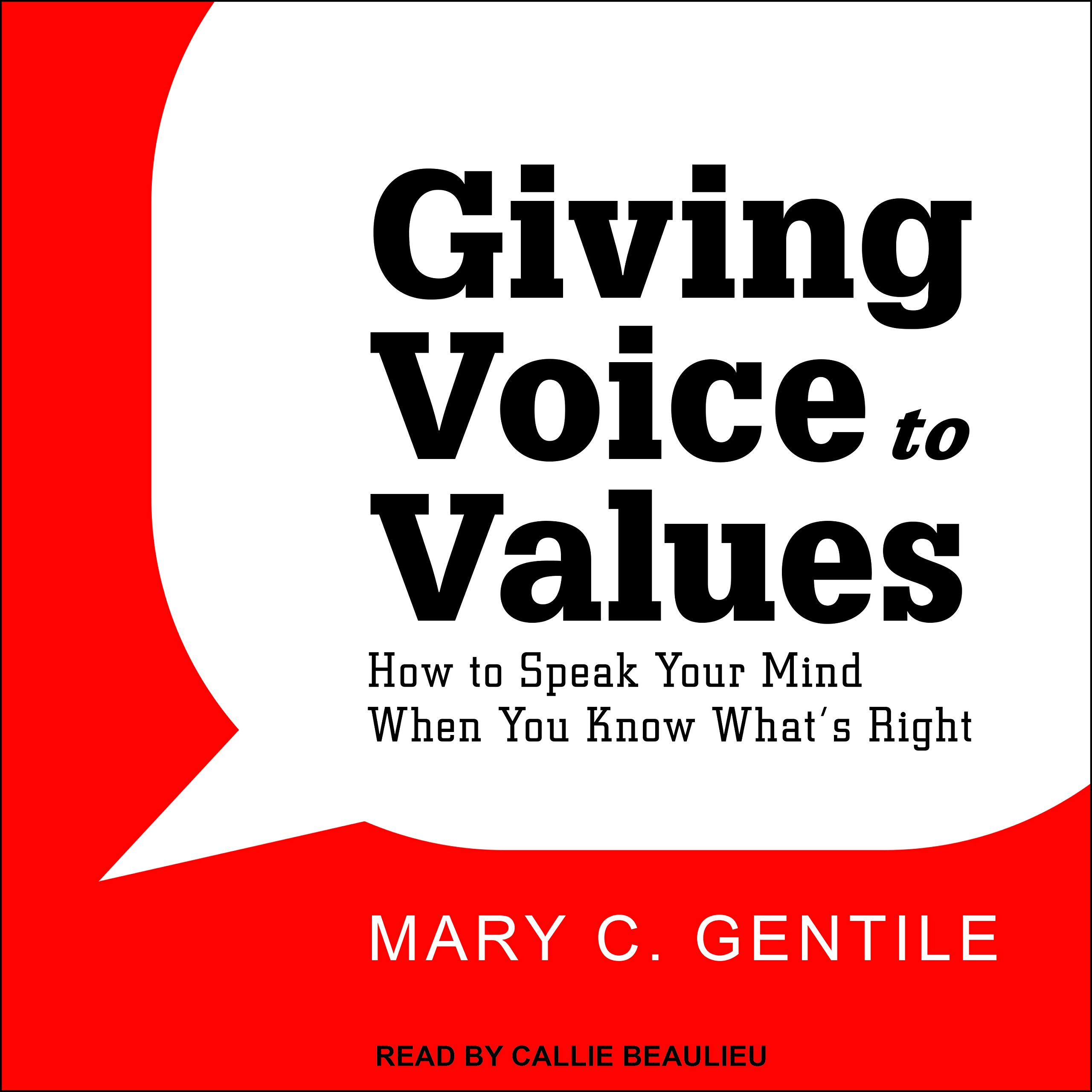 How to Speak Your Mind When You Know Whats Right Giving Voice to Values