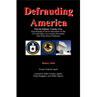 Defrauding America: Encyclopedia of Secret Operations by the CIA, DEA, and Other Covert Operations, Vol. Two (Number 3 in Defrauding America series.) (English Edition)