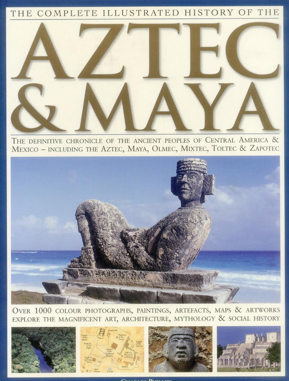 The complete illustrated history of the aztec maya the definitive the complete illustrated history of the aztec maya the definitive chronicle of the ancient peoples of central america mexico including the aztec buycottarizona Images