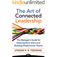 The Art of Connected Leadership: The Manager's Guide for Keeping Rock Stars and Building Powerhouse Teams (English Edition)