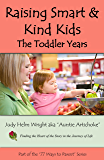 Raising Smart & Kind Kids: The Toddler Years (77 Ways to Parent Series Book 10)