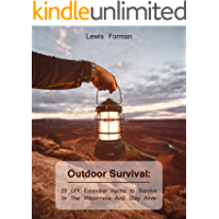 Outdoor Survival: 25 DIY Essential Hacks To Survive In The Wilderness And Stay Alive: (Survival Guide, Outdoor Survival Skills, How To Survive) (Off Grid Living, Camping)
