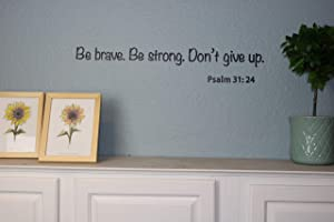 Be Brave. Be Strong. Don't give up Vinyl Wall Decal | Wall Decor & Inspirational Wall Art | Psalm