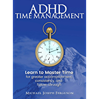 ADHD Time Management: Learn to Master Time For Greater Accomplishment, Consistency, and Follow-through (English Edition)