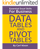 Data Tables and Pivot Tables: Essential Excel Skills for Business (Essential Excel Business for Skills Book 2)