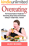 Overeating: The Practical Guide to Finally End Overeating, Binge Eating and Emotional Eating in 7 simple Steps...Forever! (binge eating cure, binge eating ... sugar detox Book 1) (English Edition)