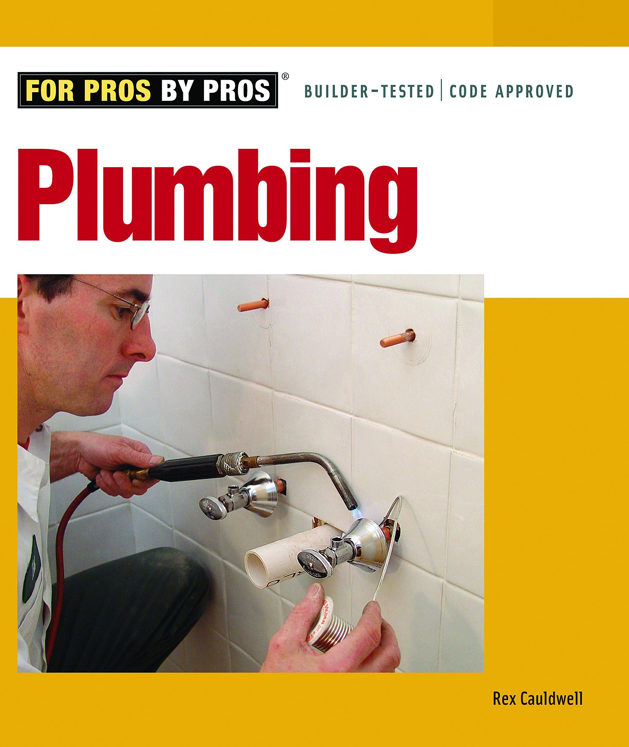 Plumbing (For Pros By Pros): Rex Cauldwell: 9781561588176: Amazon.com: Books