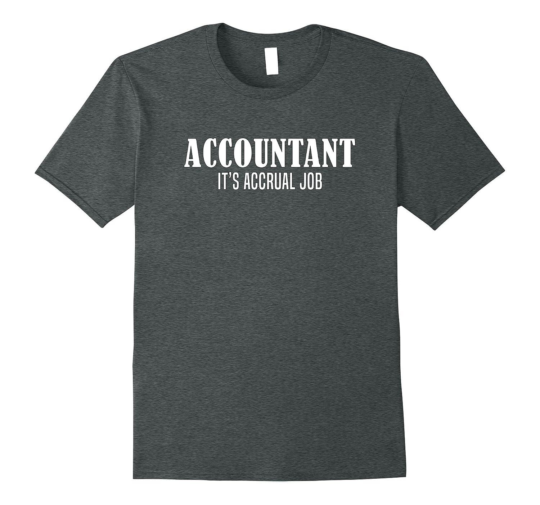 Accountant Its Accrual Job Accounting Tshirt-TJ