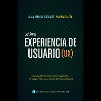Diseño de experiencia de usuario (UX): Cómo diseñar interfaces digitales amigables para las personas y rentables para…