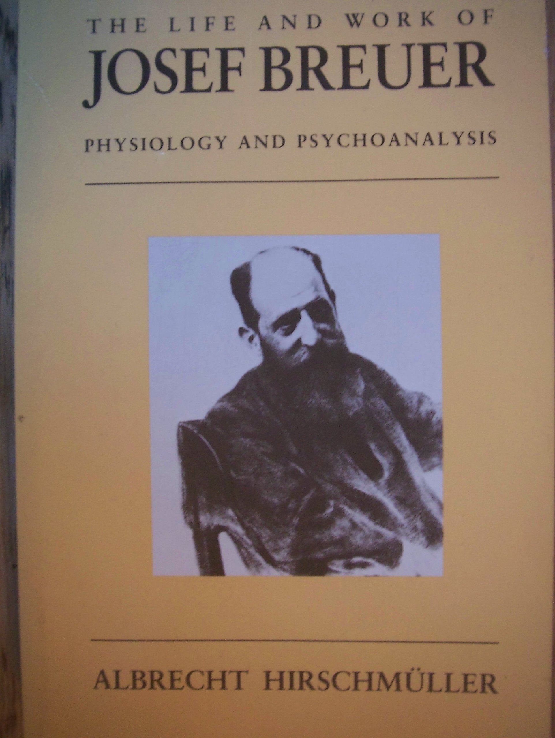 The Life and Work of Josef Breuer: Physiology and Psychoanalysis