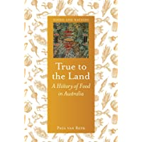 True to the Land: A History of Food in Australia