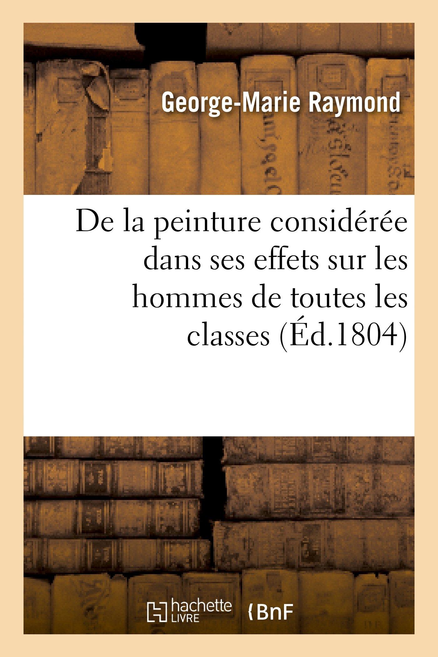 Download de La Peinture Consideree Dans Ses Effets Sur Les Hommes de Toutes Les Classes (Arts) (French Edition) pdf
