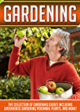 Gardening: The Collection Of Gardening Guides Including Greenhouse Gardening,Perennial Plants, And More! (English Edition)