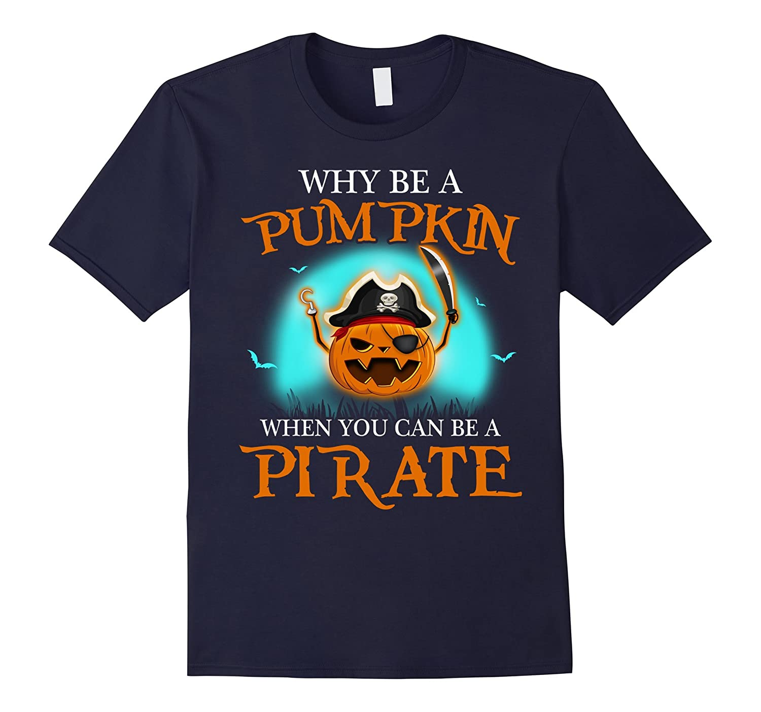 Why Be A Pumpkin When You Can Be A Pirate Halloween Shirt-FL