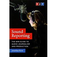 Sound Reporting: The NPR Guide to Audio Journalism and Production (English Edition)