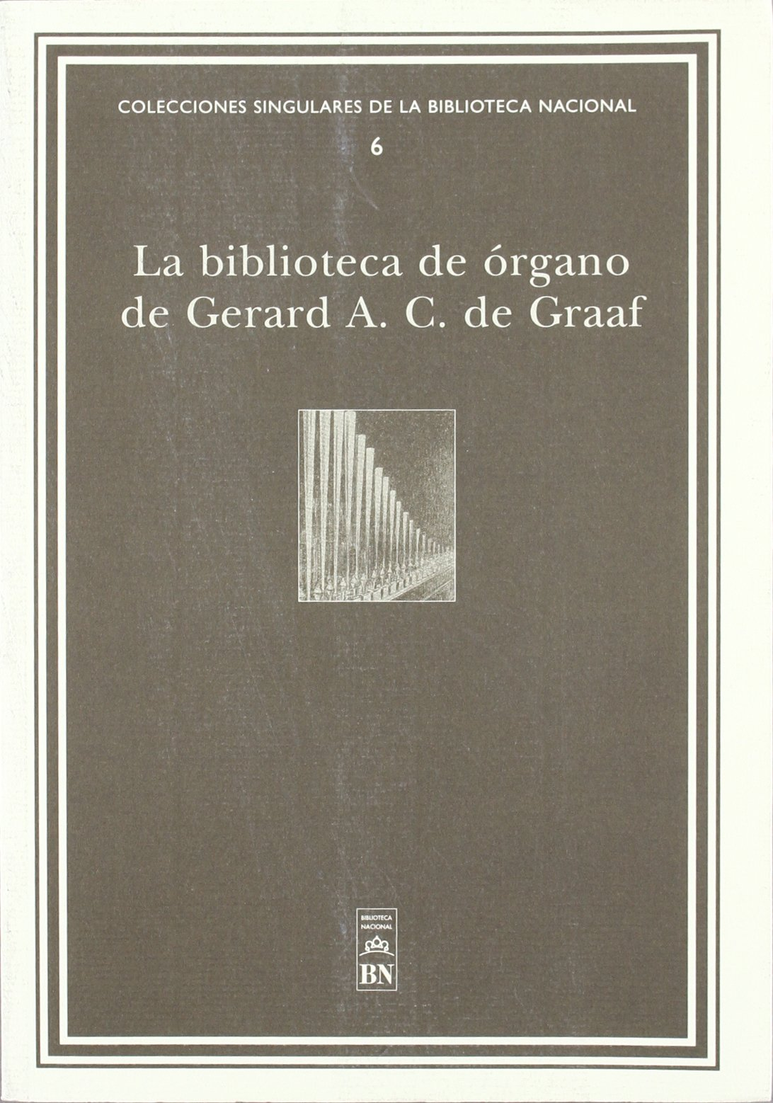 La Biblioteca de órgano de Gerard A. C. de Graaf (Colecciones singulares de la Biblioteca Nacional) Tapa blanda – 20 jun 2018 Vv.Aa 8488699778 AVH Archiving