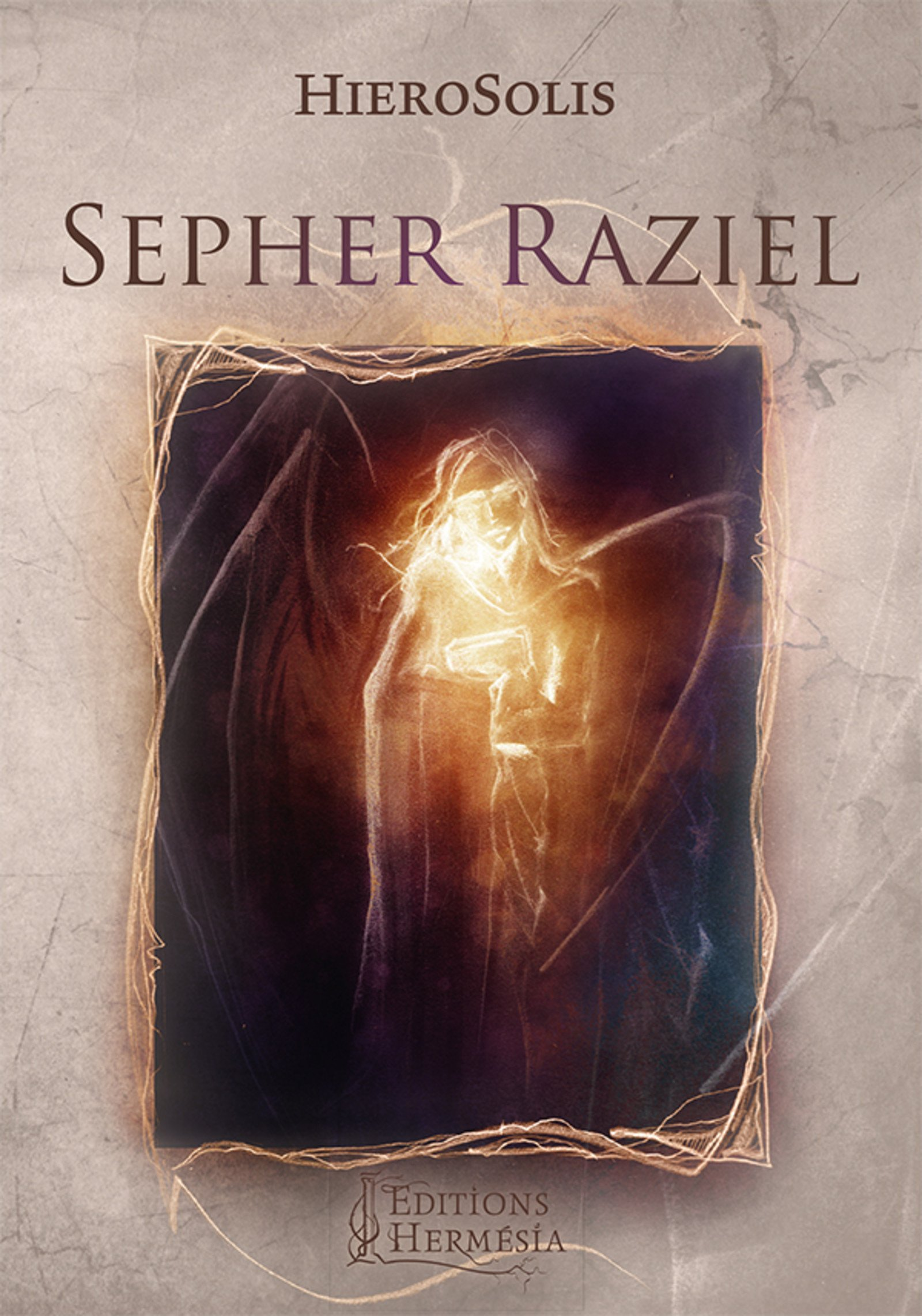 Sépher Raziel: Le Livre de l'Archange Raziel Broché – 19 janvier 2017 HieroSolis Editions Hermésia B01LX9GZB8 Anges/archanges