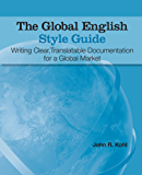 The Global English Style Guide: Writing Clear, Translatable Documentation for a Global Market
