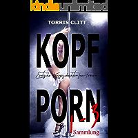 Erotische Kurzgeschichten für Frauen: KOPFPORN Sammlung 1-3