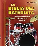 La biblia del baterista: Una guía completa para tocar la batería