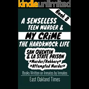 A Senseless Teen Murder: San Quentin & LA State Prison (MY CRIME Book 8)