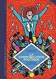 La petite Bédéthèque des Savoirs - tome 14 - La communication politique. L'art de séduire pour convaincre.