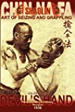 Shaolin Chin Na Fa: Art of Seizing and Grappling. Instructor's Manual for Police Academy of Zhejiang Province (Shanghai…