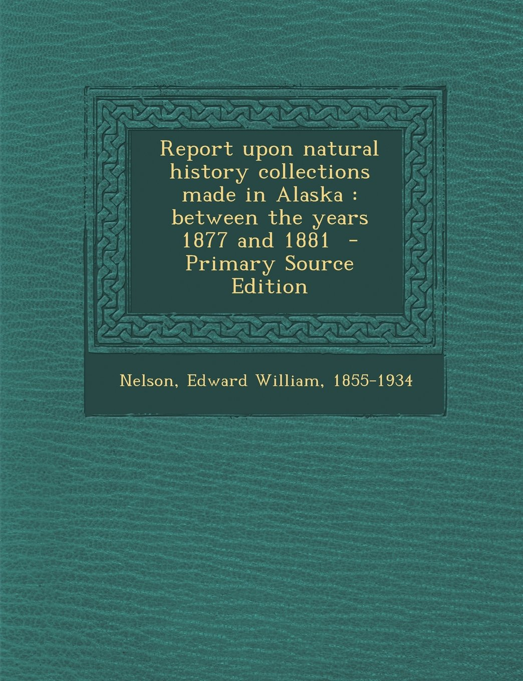 Download Report Upon Natural History Collections Made in Alaska: Between the Years 1877 and 1881 pdf