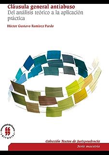Cláusula general antiabuso: Del análisis teórico a la aplicación práctica (Colección Textos de Jurisprudencia