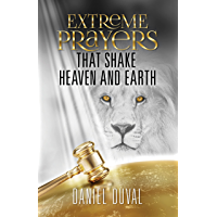 Extreme Prayers that Shake Heaven and Earth (English Edition)