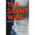 The Silent Wife: The gripping bestselling novel of betrayal, revenge and murder…