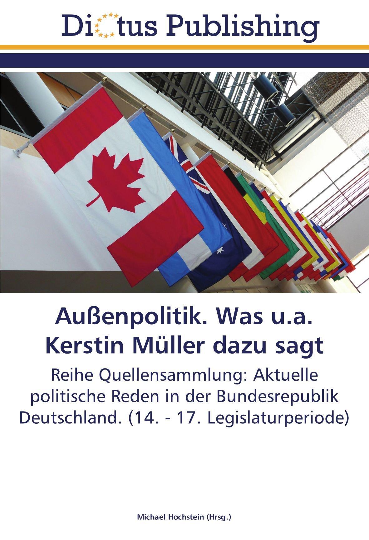 Download Außenpolitik. Was u.a. Kerstin Müller dazu sagt: Reihe Quellensammlung: Aktuelle politische Reden in der Bundesrepublik Deutschland. (14. - 17. Legislaturperiode) (German Edition) pdf