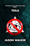 Tesla: Obliterating the Deep State Series Book 1 (English Edition)