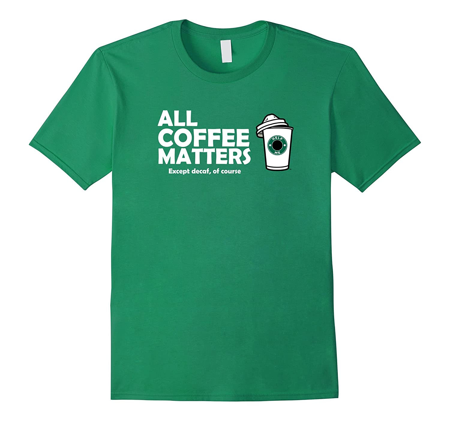 All Coffee Lives Matter, except decaf funny t-shirt-CL