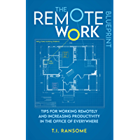 The Remote Work Blueprint: Tips For Working Remotely and Increasing Productivity in the Office of Everywhere (English…